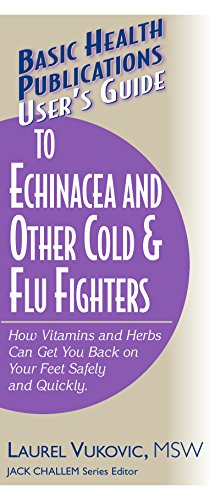 9781591200840: User's Guide to Echinacea and Other Cold & Flu Fighters: How Vitamins and Herbs Can Get You Back on Your Feet Safely and Quickly (Basic Health Publications User's Guide)