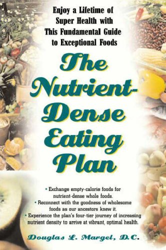 The Nutrient-Dense Eating Plan: A Lifetime Eating Guide to Exceptional Foods for Super Health: ...