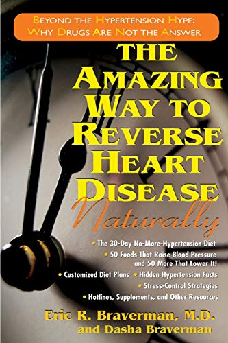 9781591201076: The Amazing Way to Reverse Heart Disease Naturally: Beyond the Hypertension Hype: Why Drugs Are Not the Answer