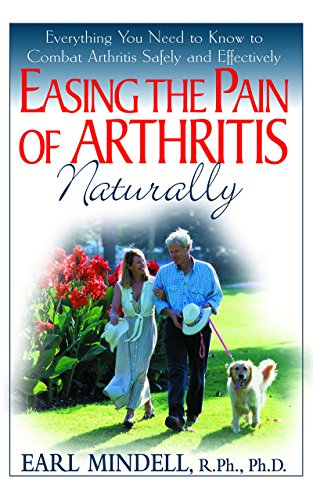 Easing The Pain Of Arthritis Naturally: Everything You Need To Know To Combat Arthritis Safely And Effectively (1591201098) by Mindell, Earl
