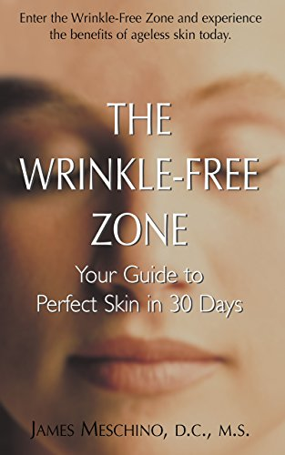 The Wrinkle-Free Zone: Your Guide to Perfect Skin in 30 Days: James P. Meschino