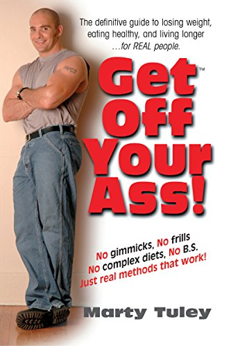 Get off Your Ass: The Definitve Guide to Losing Weight Eating Healthy and Living Longer. for Real ...