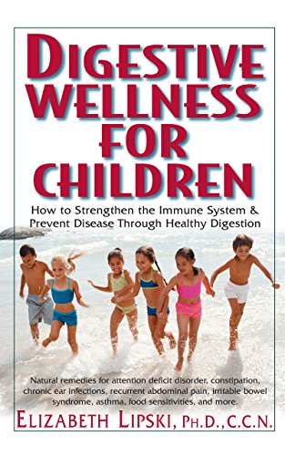 Digestive Wellness for Children: How to Stengthen the Immune System Prevent Disease Through Healthy Digestion