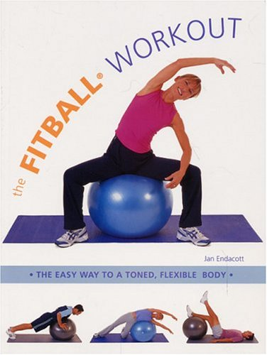 9781591201526: Fitball Workout: The Easy Way To A Toned, Flexible Body