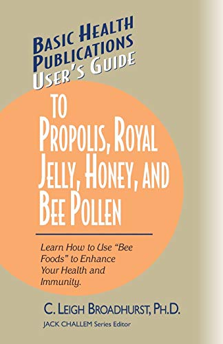 9781591201632: User's Guide to Propolis, Royal Jelly, Honey, & Bee Pollen (Basic Health Publications User's Guide)