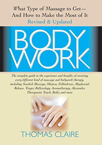 9781591201656: Bodywork: What Type of Massage to Get and How to Make the Most of It