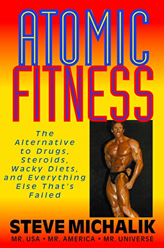 9781591201687: Atomic Fitness: The Alternative to Drugs, Steroids, Wacky Diets, and Everything Else That's Failed