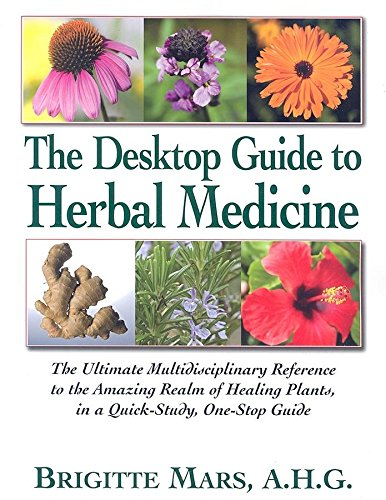 9781591201939: The Desktop Guide to Herbal Medicine: The Ultimate Multidisciplinary Reference to the Amazing Realm of Healing Plants, in a Quick-study, One-stop Guide