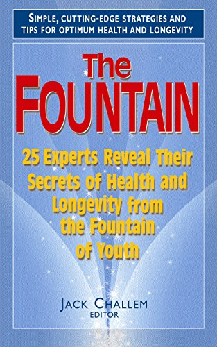 The Fountain: 25 Experts Reveal Their Secrets of Health and Longevity from the Fountain of Youth: ...