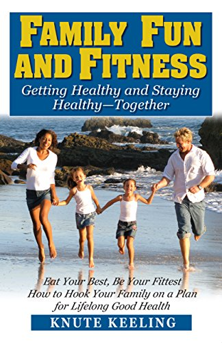 9781591202554: Family Fun and Fitness: Getting Healthy and Staying Healthy--Together