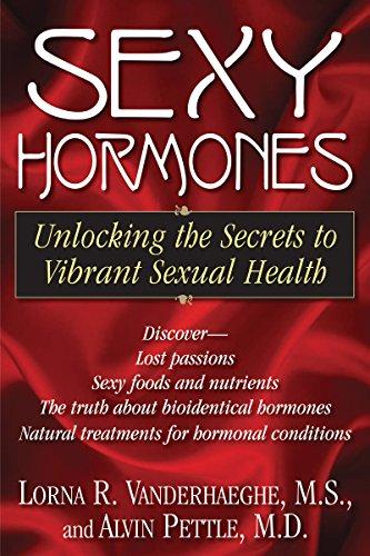 Sexy Hormones: Unlocking the Secrets to Vibrant Sexual Health: Lorna R Vanderhaeghe