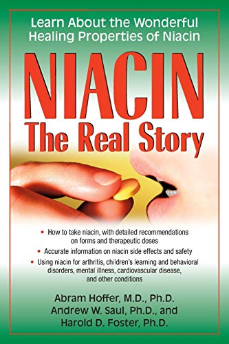 Niacin: The Real Story: Learn about the: Abram Hoffer M.D.