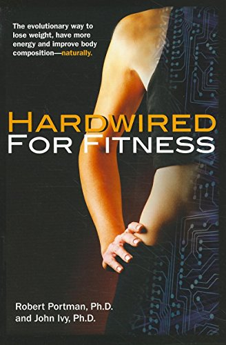 9781591202769: Hardwired for Fitness: The evolutionary Way to Jump-start Your Fitness Circuits to Lose Weight, Improve Body Composition and Increase Energy
