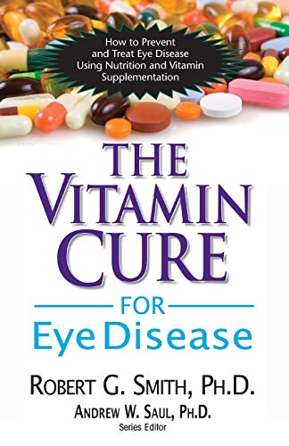 The Vitamin Cure for Eye Disease: How: Robert G. Smith