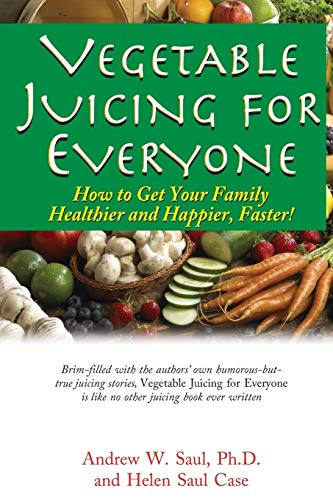 9781591202950: Vegetable Juicing for Everyone: How to Get Your Family Healthier and Happier, Faster!