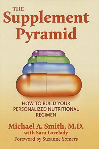 The Supplement Pyramid: How to Build Your Personalized Nutritional Regimen: Smith, Michael A