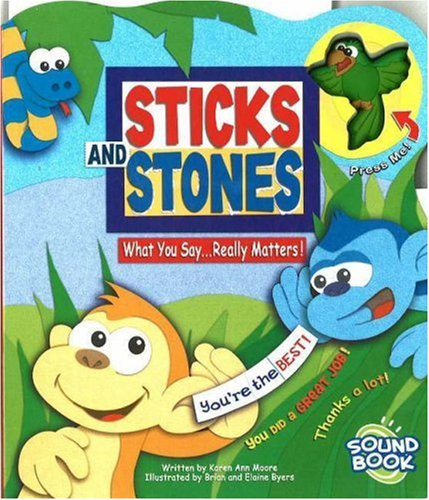 Sticks and Stones: What You Say Really Matters!: Moore, Karen Ann