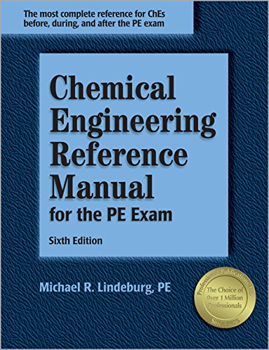 Chemical Engineering Reference Manual for the PE Exam, 6th ed.: Lindeburg PE, Michael R.