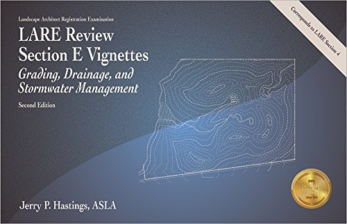 LARE Review, Section E Vignettes: Grading, Drainage,: Jerry P. Hastings