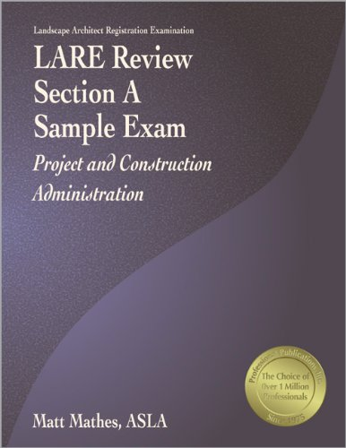 LARE Review, Section A Sample Exam: Project and Construction Administration: Mathes ASLA, Matt