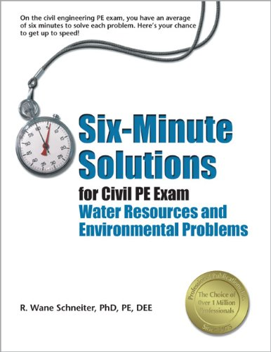 Six-Minute Solutions for Civil PE Exam Water Resources and Environmental Problems: R. Wane ...