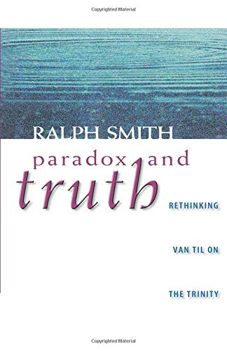 9781591280026: Paradox and Truth: Rethinking Van Til on the Trinity
