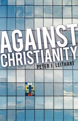9781591280064: Against Christianity