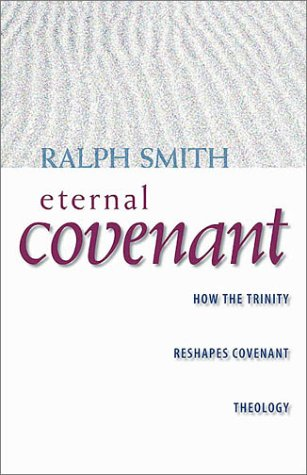Eternal Covenant: How the Trinity Reshapes Covenant Theology: Ralph A. Smith