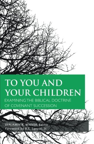 9781591280286: To You and Your Children: Examining the Biblical Doctrine of Covenant Succession