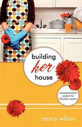 9781591280392: Building Her House: Commonsensical Wisdom for Christian Women (Marigold)