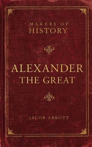 9781591280583: Alexander the Great: Makers of History