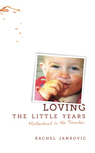 9781591280811: Loving the Little Years: Motherhood in the Trenches