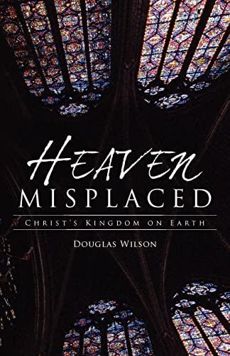 9781591280835: Heaven Misplaced: Christ's Kingdom on Earth
