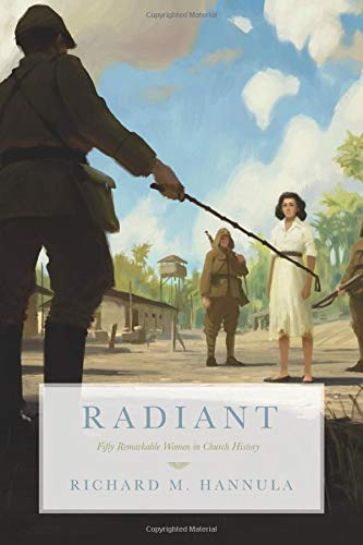 9781591281863: Radiant: Fifty Remarkable Women in Church History