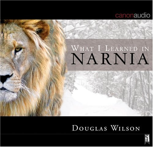 What I Learned in Narnia (1591284384) by Douglas Wilson