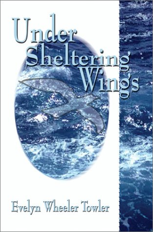 Under Sheltering Wings: Wheeler Towler, Evelyn