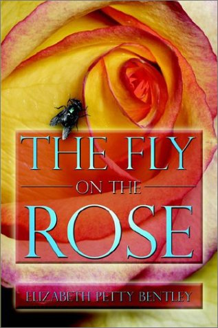 The Fly on the Rose: Bentley, Elizabeth Petty
