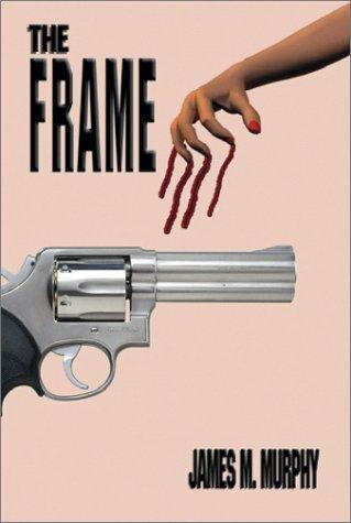 The Frame: Murphy, James M.