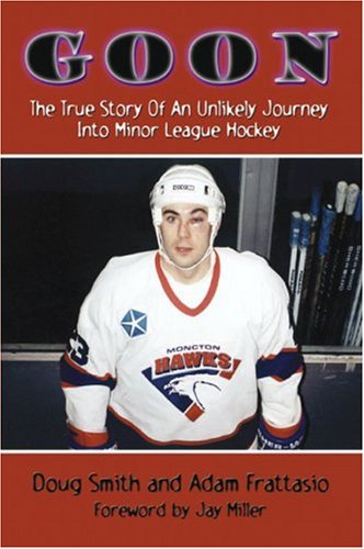 9781591293026: Goon: The True Story of an Unlikely Journey into Minor League Hockey