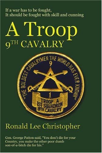 A Troop, 9th Cavalry: The Boldest Cavalrymen the World Has Ever Known: Christopher, Ronald Lee