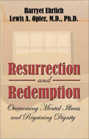 Resurrection and Redemption: Overcoming Mental Illness and Regaining Dignity: Harryet Ehrlich, ...