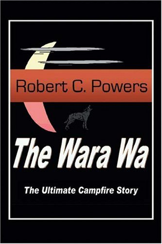 The Wara Wa: The Ultimate Campfire Story: Robert C. Powers