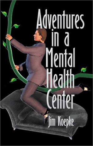 Adventures in a Mental Health Center: Koepke, Jim