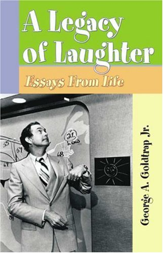A Legacy of Laughter: Essays from Life: Goldtrap Jr., George