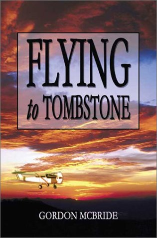 9781591297437: Flying To Tombstone