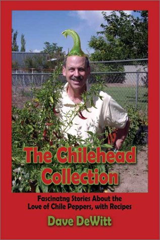 The Chilehead Collection: Fascinating Stories About the Love of Chile Peppers, with Recipes