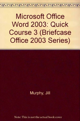 Microsoft Office Word 2003: Quick Course 3 (Briefcase Office 2003 Series): Murphy, Jill