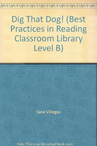 Dig That Dog! (Best Practices in Reading Classroom Library Level B): Sara Villegas