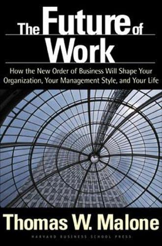 The Future of Work: How the New Order of Business Will Shape Your Organization, Your Management ...