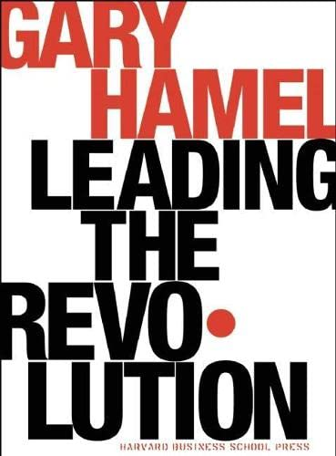9781591391463: Leading the Revolution: How to Thrive in Turbulent Times by Making Innovation a Way of Life